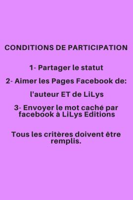 Partager le statutAimer la Page Facebook de l'auteur ET celle de LiLysEnvoyer le mot caché par mail à LiLysEditions.contact@gmail.com