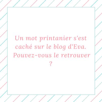 Un mot printanier s'est caché sur le blog d'Eva. Pouvez-vous le retrouver -